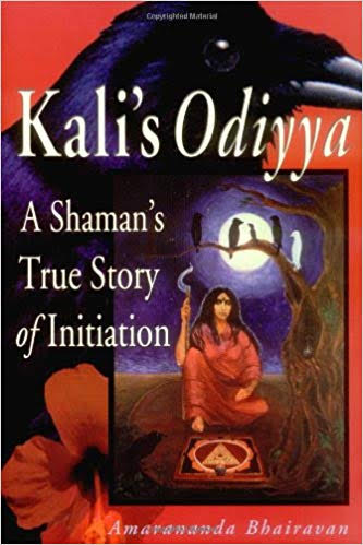 Tantra Goddess Book, Kali's Odiyya : A Shaman's True Story of Initiation by Amarananda Bhairavan